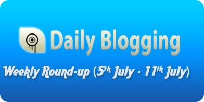 Daily Blogging Round up for 5th July - 11thJuly,2010