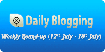 DailyBlogging Round-up of posts between 12th & 18th of July
