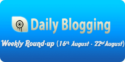 Daily-Blogging-august-3rd-week-roundup